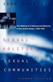 Sexual Politics, Sexual Communities by John D'Emilio
