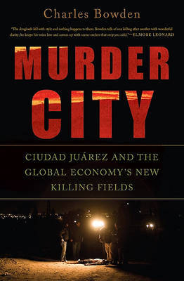 Murder City: Ciudad Juarez and the Global Economy's New Killing Fields by Charles Bowden image