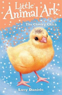 Little Animal Ark: 8: The Cheeky Chick by Lucy Daniels image