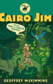Cairo Jim on the Trail to Chacha Muchos by Geoffrey McSkimming image