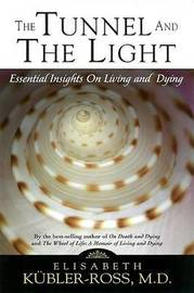 Tunnel and the Light: Essential Insights on Living and Dying by Elisabeth Kubler Ross