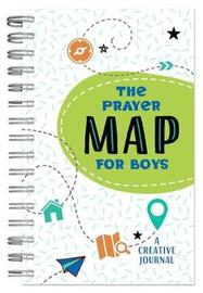 The Prayer Map for Boys by Compiled by Barbour Staff