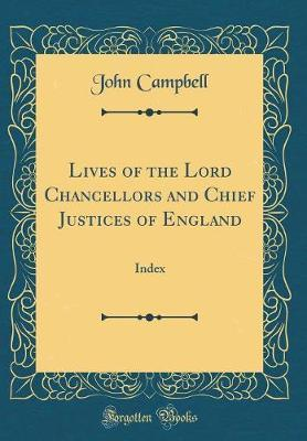Lives of the Lord Chancellors and Chief Justices of England by John Campbell