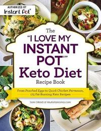 "The ""I Love My Instant Pot (R)"" Keto Diet Recipe Book by Sam Dillard"