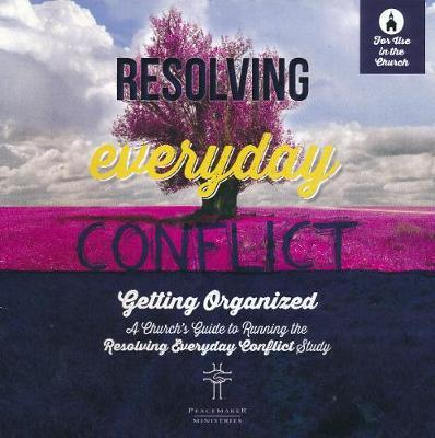 Resolving Everyday Conflict Church Guide by Peacemaker Ministries