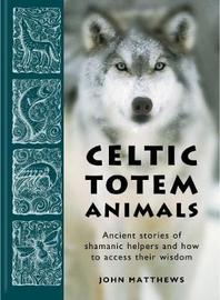 Celtic Totem Animals by John Matthews