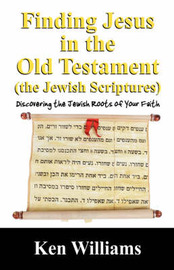 Finding Jesus in the Old Testament (the Jewish Scriptures) by Ken Williams image