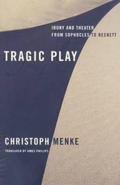 Tragic Play by Christoph Menke
