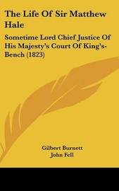 The Life Of Sir Matthew Hale: Sometime Lord Chief Justice Of His Majesty's Court Of King's-Bench (1823) by Gilbert Burnett image