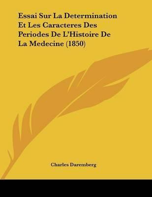 Essai Sur La Determination Et Les Caracteres Des Periodes de L'Histoire de La Medecine (1850) by Charles Daremberg