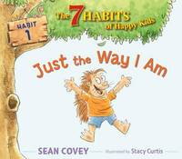 Just the Way I Am The 7 Habits of Happy Kids by Sean Covey