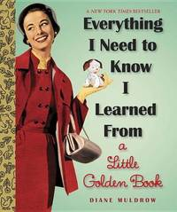 Everything I Need To Know I Learned From A Little Golden Book by Diane E Muldrow