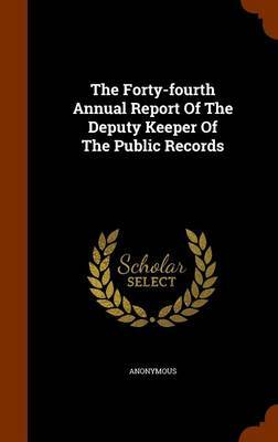 The Forty-Fourth Annual Report of the Deputy Keeper of the Public Records by * Anonymous