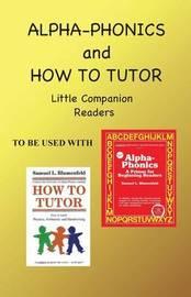 Alpha Phonics and How to Tutor Little Companion Readers by Barbara J Simkus