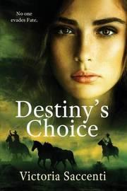 Destiny's Choice by Victoria Saccenti