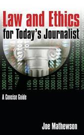 Law and Ethics for Today's Journalist by Joe Mathewson