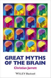 Great Myths of the Brain by Christian Jarrett