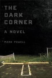 The Dark Corner by Mark Powell