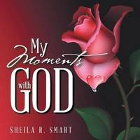 My Moments with God by Sheila R Smart