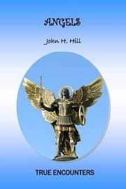 Angels: True Encounters by John Hill