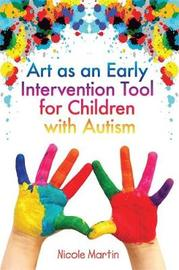Art as an Early Intervention Tool for Children with Autism by Nicole Martin