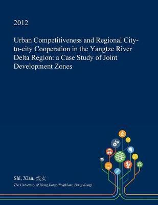 Urban Competitiveness and Regional City-To-City Cooperation in the Yangtze River Delta Region by Shi Xian