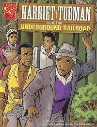 Harriet Tubman and the Underground Railroad by ,Michael,J Martin