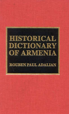 Historical Dictionary of Armenia by Rouben Paul Adalian
