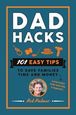 Dad Hacks by Rob Palmer