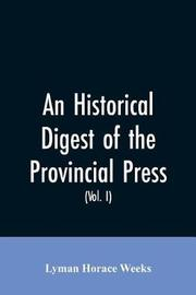 An historical digest of the provincial press by Lyman Horace Weeks