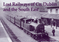 Lost Railways of Co. Dublin and the South East by Stephen Johnson