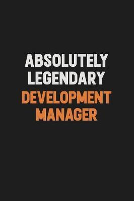 Absolutely Legendary Development Manager by Camila Cooper