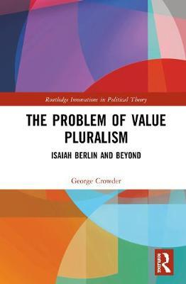 The Problem of Value Pluralism by George Crowder