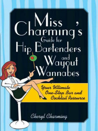 Miss Charming's Guide for Hip Bartenders and Wayout Wannabes by Cheryl Charming image