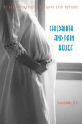 Childbirth and Pain Relief: An Anesthesiologist Explains Your Options by Sanjay Datta image