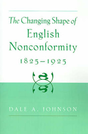 The Changing Shape of English Nonconformity, 1825-1925 by Dale A. Johnson image