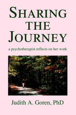 Sharing the Journey: A Psychotherapist Reflects on Her Work by Judith A. Goren PhD