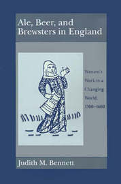 Ale, Beer and Brewsters in England by Judith M Bennett