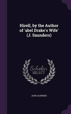 Hirell, by the Author of 'Abel Drake's Wife' (J. Saunders) by John Saunders