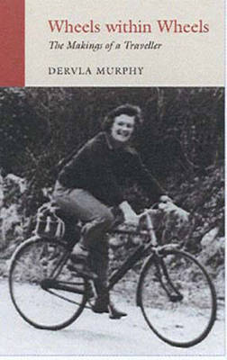 Wheels within Wheels by Dervla Murphy