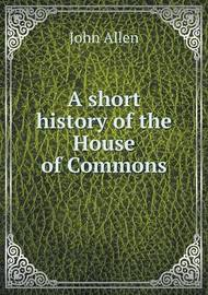 A Short History of the House of Commons by John Allen