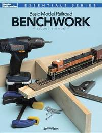 Basic Model Railroad Benchwork, 2nd Edition by Jeff Wilson
