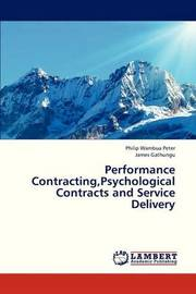 Performance Contracting, Psychological Contracts and Service Delivery by Peter Philip Wambua