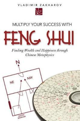 Multiply Your Success with Feng Shui by Vladimir Zakharov