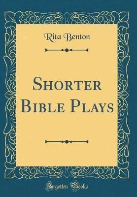 Shorter Bible Plays (Classic Reprint) by Rita Benton