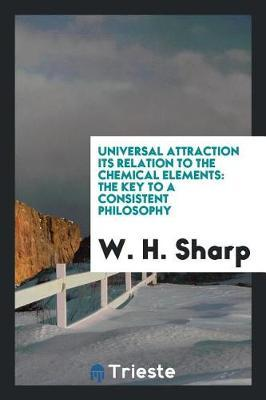 Universal Attraction Its Relation to the Chemical Elements by W. H. Sharp