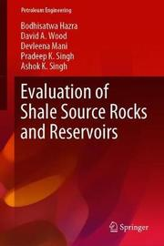 Evaluation of Shale Source Rocks and Reservoirs by BODHISATWA HAZRA