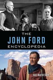 The John Ford Encyclopedia by Sue Matheson
