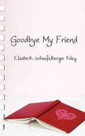 Goodbye My Friend by Elizabeth Schaufelberger Foley