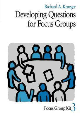 Developing Questions for Focus Groups by Richard A. Krueger